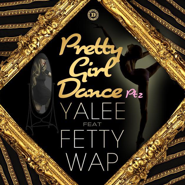 """Listen: Yalee feat  Fetty Wap """"Pretty Girl Dance Pt 2"""" [Fly Music"""