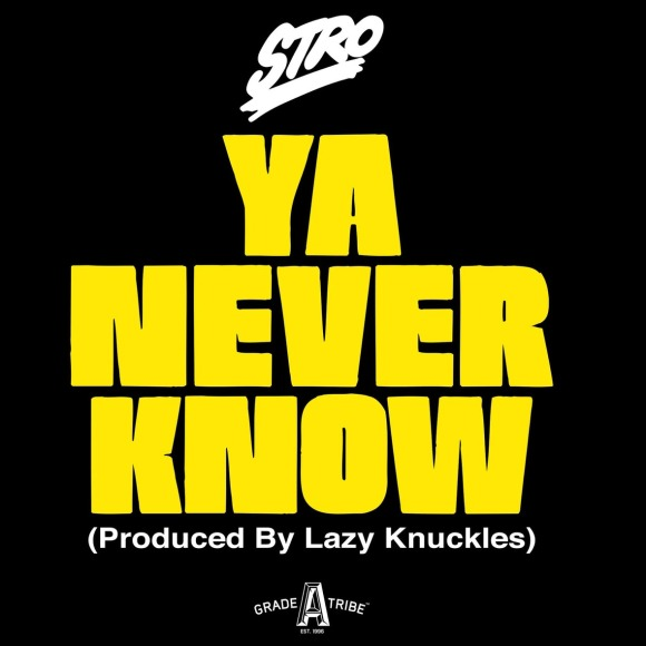 stro ya never know